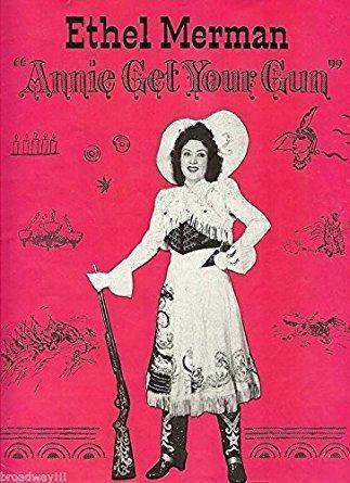 Ethel Merman's Annie Get Your Gun.